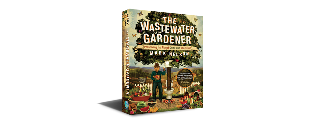 The Wastewater Gardener by our very own Dr. Mark Nelson